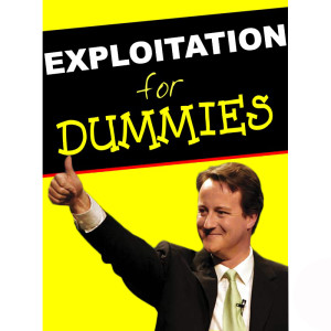 Exploitation for Dummies - the Conservatives' guide to not getting caught